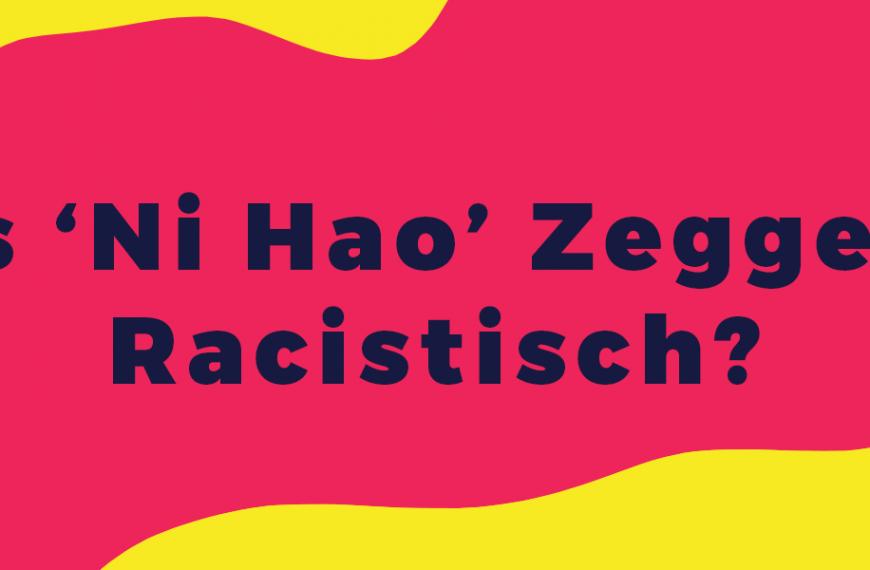 Column: Is 'Ni Hao' Zeggen Racistisch?